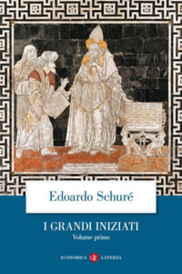 I grandi iniziati. Storia segreta delle religioni. 1: Rama, Krishna, Ermete, Mosè, Orfeo, Pitagora, Platone, Gesù - Edouard Schuré |