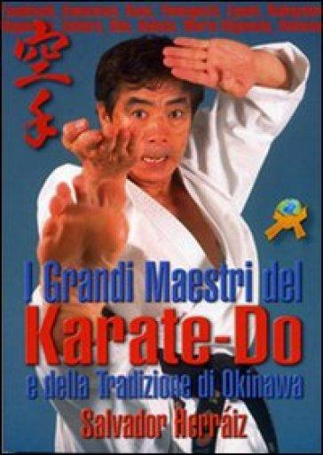 I grandi maestri del Karate-do e della tradizione di Okinawa - Salvador Herraiz |