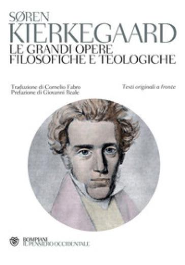 Le grandi opere filosofiche e teologiche. Testo originale a fronte - Søren Kierkegaard |