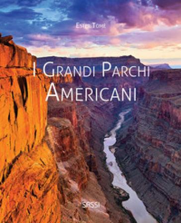 I grandi parchi americani. Ediz. illustrata - Ester Tomè | Rochesterscifianimecon.com