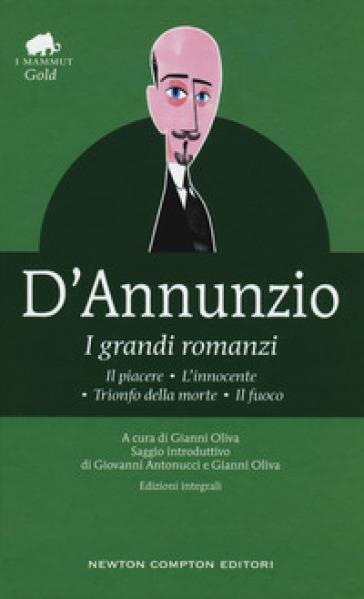 I grandi romanzi: Il piacere-L'innocente-Trionfo della morte-Il fuoco. Ediz. integrale - Gabriele D'Annunzio |