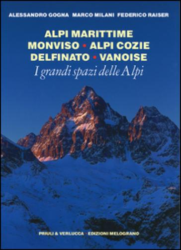 I grandi spazi delle Alpi. 1.Alpi Marittime, Monviso, Alpi Cozie, Delfinato, Vanoise - Alessandro Gogna |