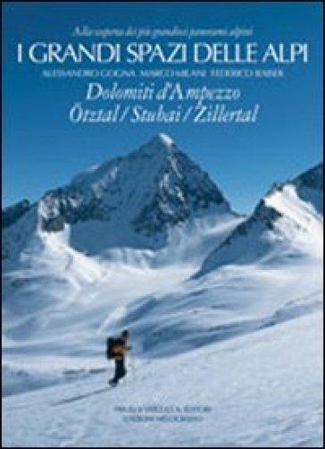 I grandi spazi delle Alpi. 6.Dolomiti d'Ampezzo, Otztal, Stubai, Zillertal - Alessandro Gogna | Rochesterscifianimecon.com