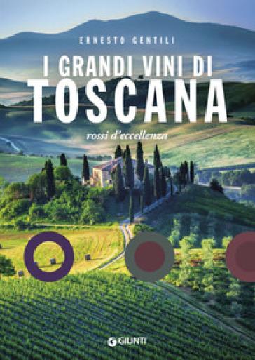 I grandi vini di Toscana. Rossi d'eccellenza - Ernesto Gentili | Thecosgala.com