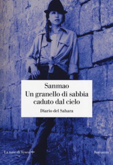 Un granello di sabbia caduto dal cielo. Diario del Sahara - Sanmao |