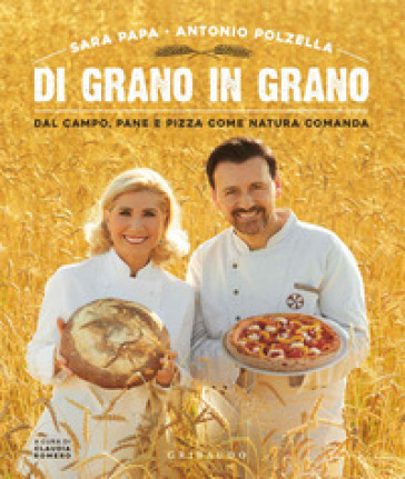 Di grano in grano. Dal campo, pane, e pizza come natura comanda - Sara Papa | Jonathanterrington.com