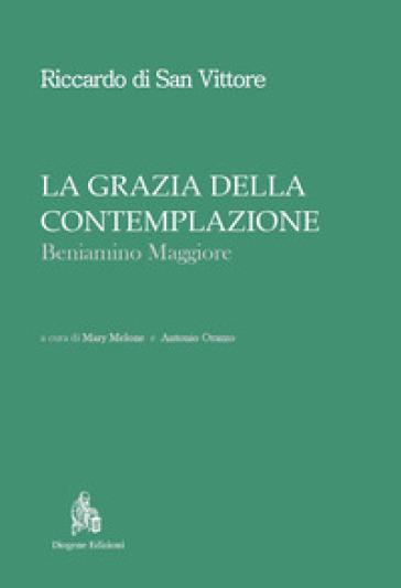 La grazia della contemplazione. Beniamino maggiore - Riccardo di San Vittore |