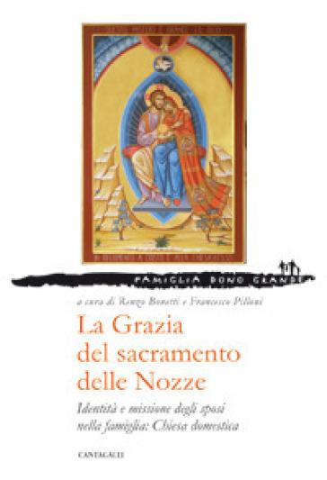 La grazia del sacramento delle nozze. Identità e missione degli sposi nella famiglia: chiesa domestica - R. Bonetti | Kritjur.org