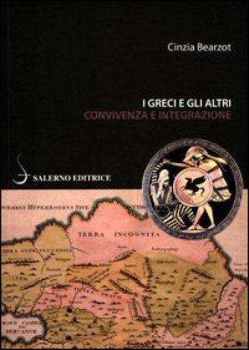I greci e gli altri. Convivenza e integrazione - Cinzia Bearzot | Jonathanterrington.com
