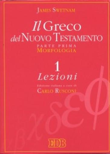 Il greco del Nuovo Testamento. 1: Morfologia. Lezioni. Chiavi e paradigmi