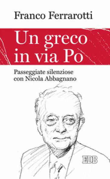 Un greco in via Po. Passeggiate silenziose con Nicola Abbagnano - Franco Ferrarotti | Rochesterscifianimecon.com
