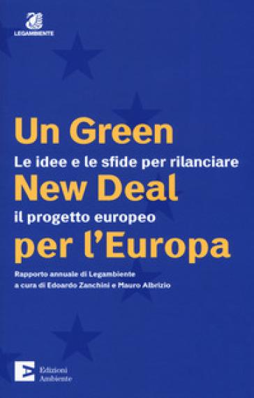 Un green New Deal per l'Europa. Le idee e le sfide per rilanciare il progetto europeo. Rapporto annuale di Legambiente - A. Zanchini |