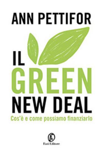 Il green new deal. Cos'è e come possiamo finanziarlo - Ann Pettifor   Thecosgala.com