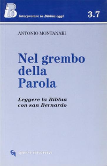 Nel grembo della parola. Leggere la Bibbia con san Bernardo - Antonio Montanari  