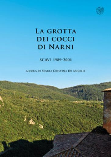 La grotta dei cocci di Narni. Scavi 1989-2001 - M. C. De Angelis | Jonathanterrington.com