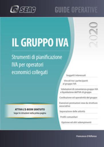 Il gruppo IVA. Strumenti di pianificazione IVA per operatori economici collegati - Francesco D'Alfonso |