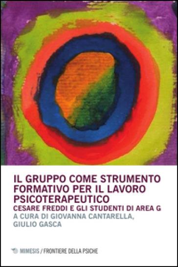 Il gruppo come strumento formativo per il lavoro psicoterapeutico. Cesare Freddi e gli studenti di Area G - G. Cantarella  