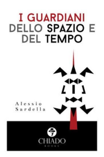 I guardiani dello spazio e del tempo - Alessio Sardella |