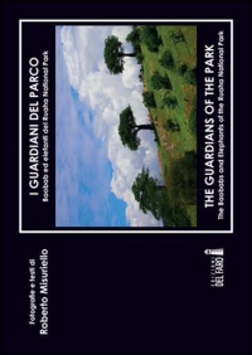 I guardiani del parco. Baobab ed elefanti del Ruaha. Ediz. italiana e inglese - Roberto Misuriello |