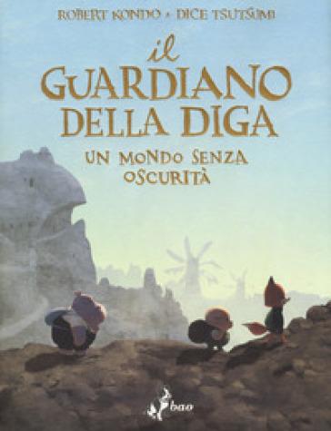 Il guardiano della diga. 2: Un mondo senza oscurità - Robert Kondo |