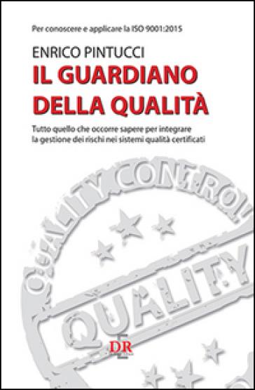 Il guardiano della qualità. Per conoscere e applicare la ISO 9001:2015