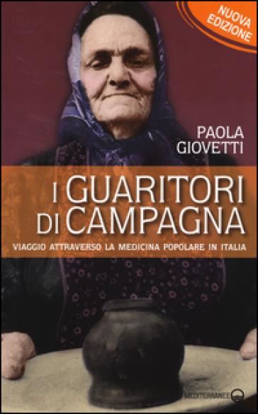 I guaritori di campagna. Viaggio attraverso la medicina popolare in Italia - Paola Giovetti |