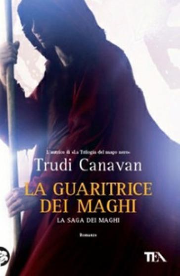 La guaritrice dei maghi. La saga dei maghi - Trudi Canavan |