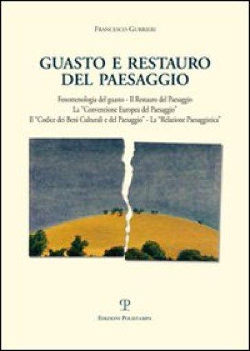 Il guasto e il restauro del paesaggio. Fenomenologia del guasto... - Francesco Gurrieri | Rochesterscifianimecon.com