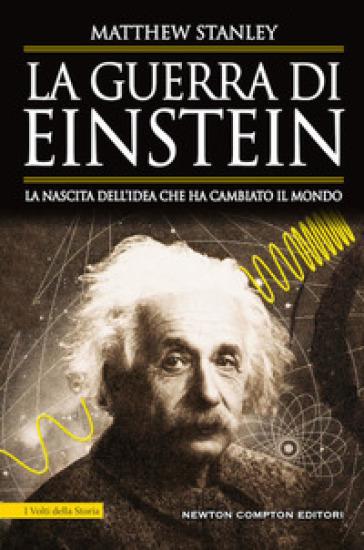 La guerra di Einstein. La nascita dell'idea che ha cambiato il mondo - Matthew Stanley pdf epub