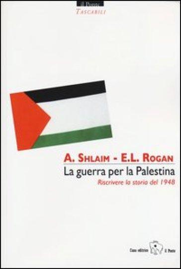 La guerra per la Palestina. Riscrivere la storia del 1948 - Avi Shlaim |