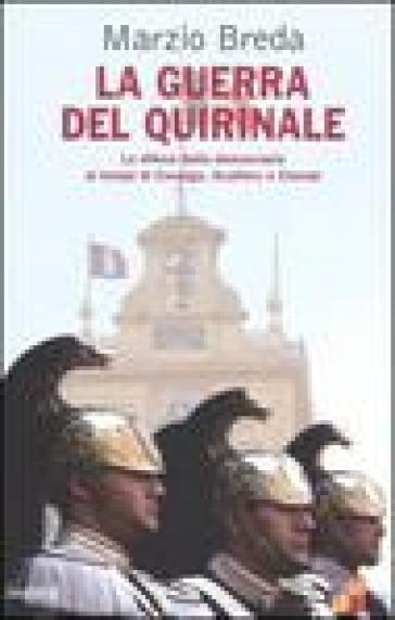La guerra del Quirinale. La difesa della democrazia ai tempi di Cossiga, Scalfaro e Ciampi - Marzio Breda |