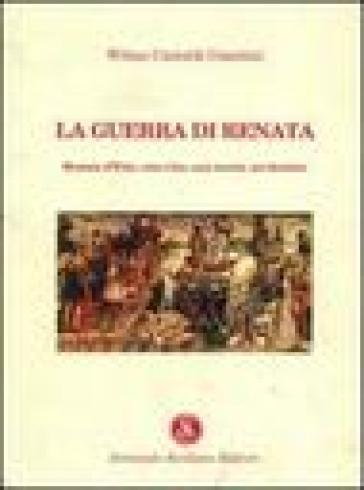 La guerra di Renata. Renata d'Este: una vita, una storia, un destino - Wilma Castaldi Comitini |