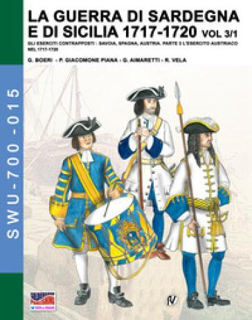 La guerra di Sardegna e di Sicilia 1717-1720. Gli eserciti contrapposti: Savoia, Spagna, Austria. 3/1: L' esercito austriaco nel 1717-1720 - Giancarlo Boeri |
