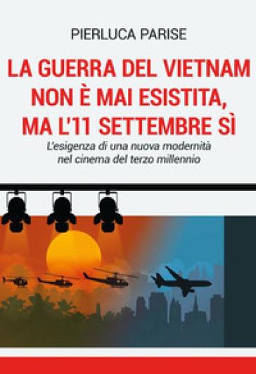 La guerra del Vietnam non è mai esistita, ma l'11 settembre sì. L'esigenza di una nuova modernità nel cinema del terzo millennio - Pierluca Parise | Jonathanterrington.com