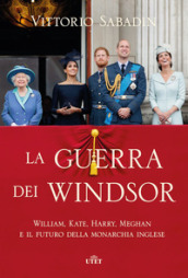 La guerra dei Windsor. William, Kate, Harry, Meghan e il futuro della monarchia inglese