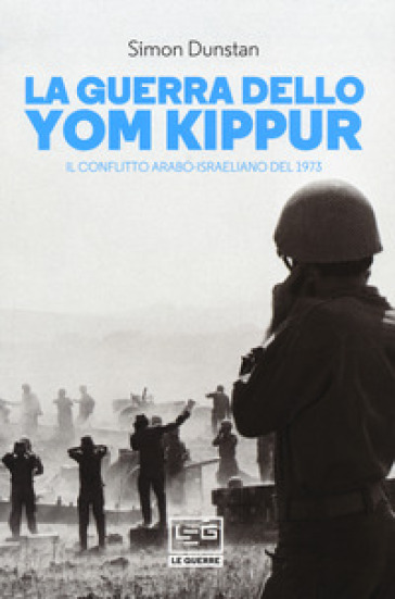 La guerra dello Yom Kippur. Il conflitto arabo-israeliano del 1973 - Simon Dunstan |