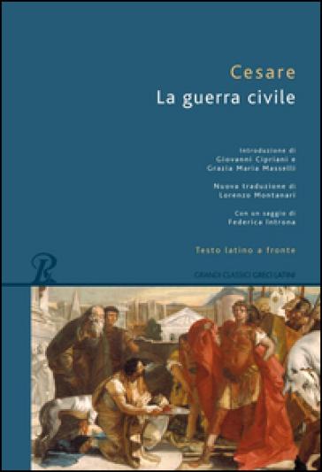 La guerra civile. Testo latino a fronte - Gaio Giulio Cesare   Kritjur.org