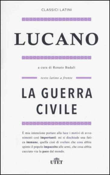 La guerra civile. Testo latino a fronte. Con e-book - M. Anneo Lucano | Kritjur.org