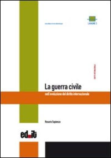 La guerra civile nell'evoluzione del diritto internazionale - Rosario Sapienza |