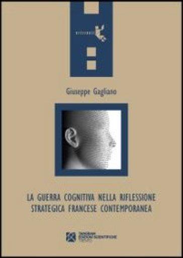 La guerra cognitiva nella riflessione strategica francese contemporanea - Giuseppe Gagliano | Ericsfund.org