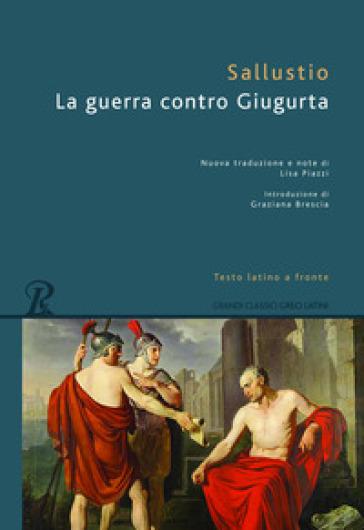 La guerra contro Giugurta. Testo latino a fronte - Gaio Sallustio Crispo |