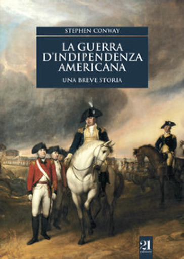La guerra d'indipendenza americana. Una breve storia - Stephen Conway | Thecosgala.com