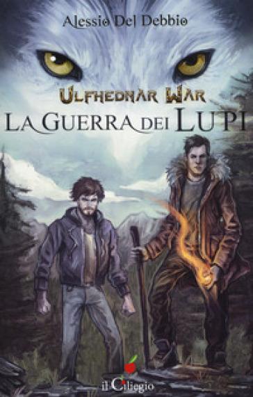 La guerra dei lupi. Ulfhednar war - Alessio Del Debbio |