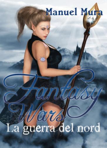 guerra del nord. Fantasy wars - Manuel Mura  