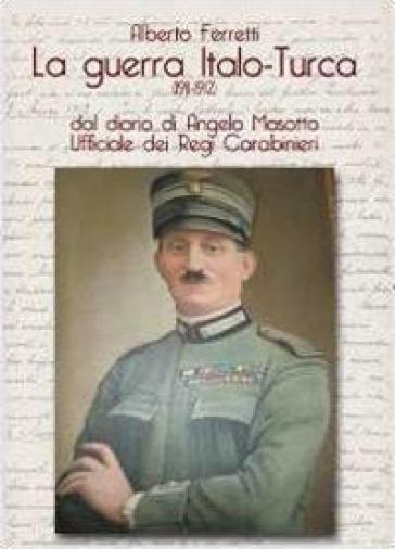 La guerra italo-turca (1911-1912) - Alberto Ferretti |