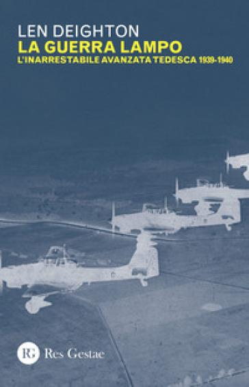 La guerra lampo. L'inarrestabile avanzata tedesca 1939-1940 - Len Deighton   Rochesterscifianimecon.com