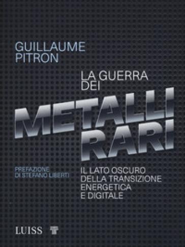 La guerra dei metalli rari. Il lato oscuro della transizione energetica e digitale - Guillaume Pitron | Thecosgala.com