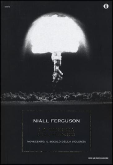 La guerra del mondo. Novecento, il secolo della violenza - Niall Ferguson |