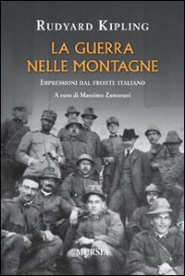 La guerra nelle montagne. Impressioni dal fronte italiano - Joseph Rudyard Kipling |