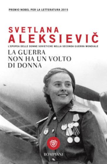 La guerra non ha un volto di donna - Svetlana Aleksievic | Rochesterscifianimecon.com